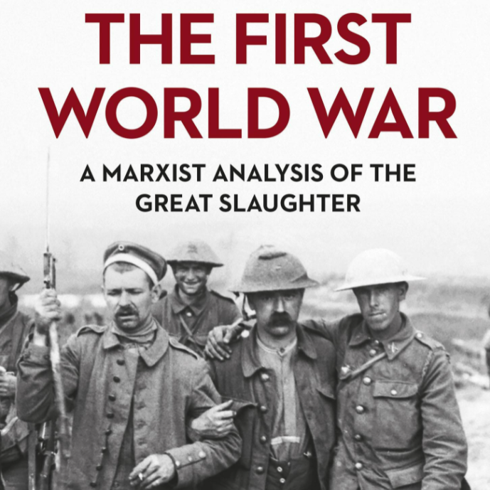 The First World War – A Marxist Analysis of the Great Slaughter